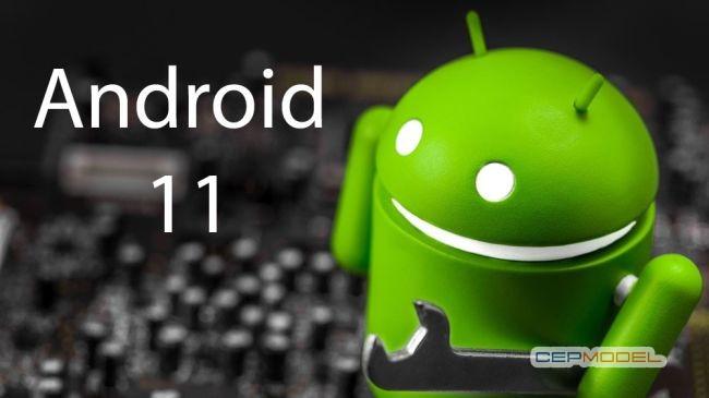 android 11 - Android 11 Çıkış Tarihi ve Özellikleri