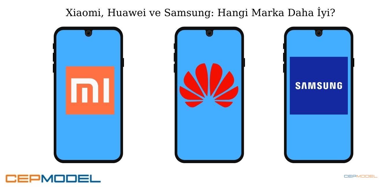 Xiaomi Huawei ve Samsung Hangi Marka Daha Iyi - En İyi Telefon Markaları Xiaomi, Huawei ve Samsung